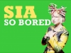 So Bored by Sia